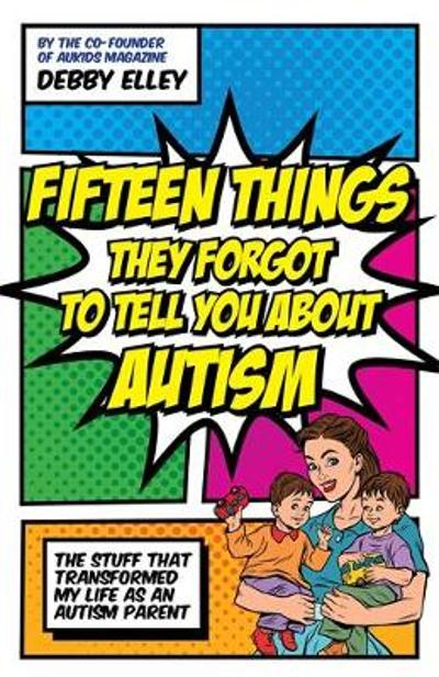 Fifteen Things They Forgot to Tell You About Autism - Debby Elley