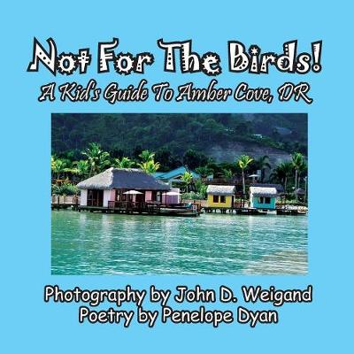 Not for the Birds! a Kid's Guide to Amber Cove, Dr - Penelope Dyan