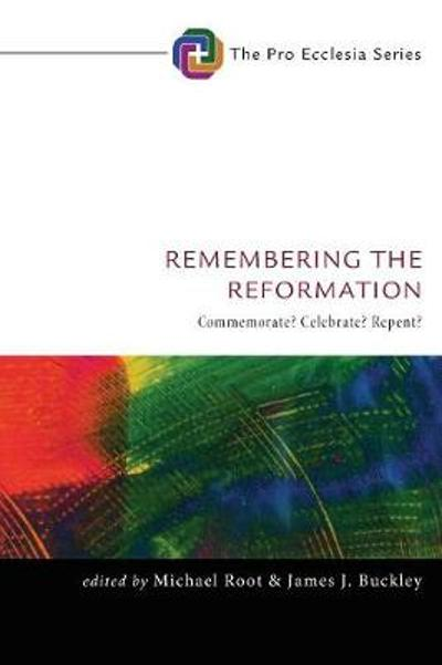 Remembering the Reformation - Michael Root