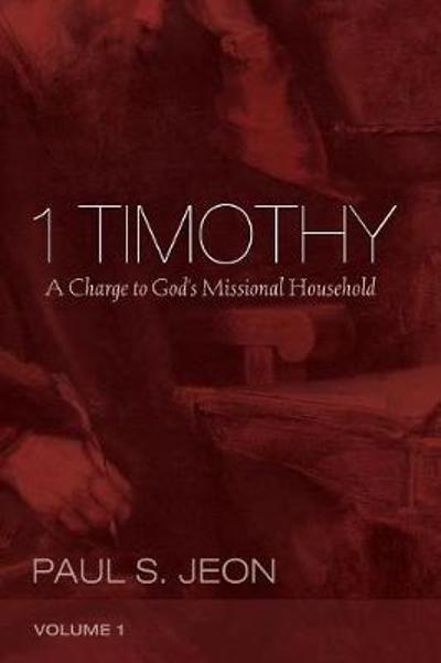 1 Timothy, Volume 1 - Paul S Jeon