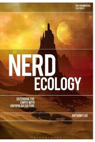Nerd Ecology: Defending the Earth with Unpopular Culture - Anthony Lioi