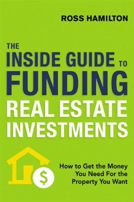 THE INSIDE GUIDE TO FUNDING REAL ESTATE INVESTMENTS - Ross Hamilton