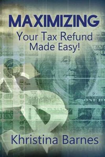 Maximizing Your Tax Refund Made Easy! - Khristina Barnes