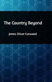 The Country Beyond - James Oliver Curwood