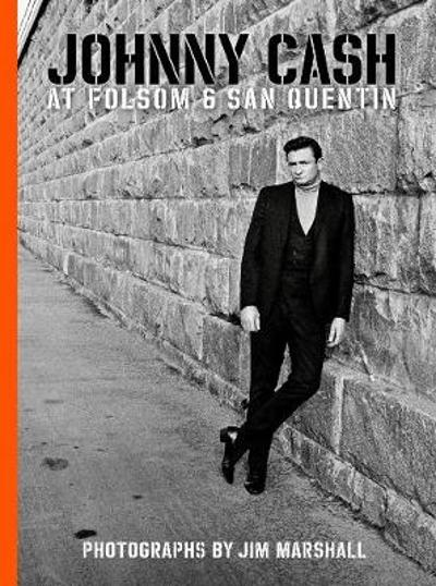 Johnny Cash At Folsom And San Quentin - Jim Marshall