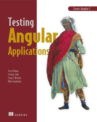 Testing Angular Applications Covers Angular 2 - Jesse Palmer