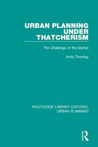 Urban Planning Under Thatcherism - Andy Thornley