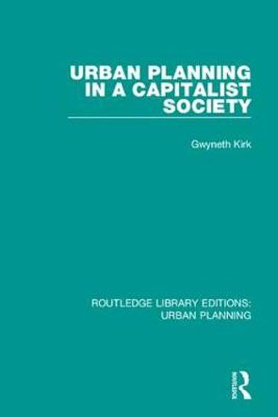 Urban Planning in a Capitalist Society - Gwyneth Kirk