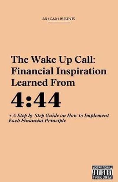 The Wake Up Call: Financial Inspiration Learned from 4 - Ash Cash
