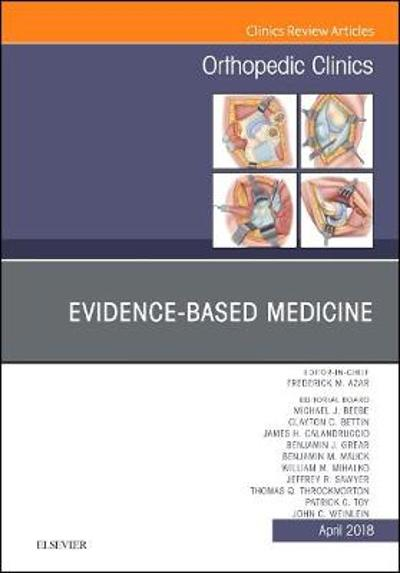 Evidence-Based Medicine, An Issue of Orthopedic Clinics - Frederick M Azar