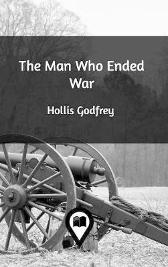 The Man Who Ended War - Hollis Godfrey