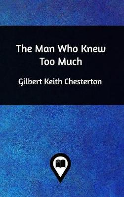The Man Who Knew Too Much - G K Chesterton