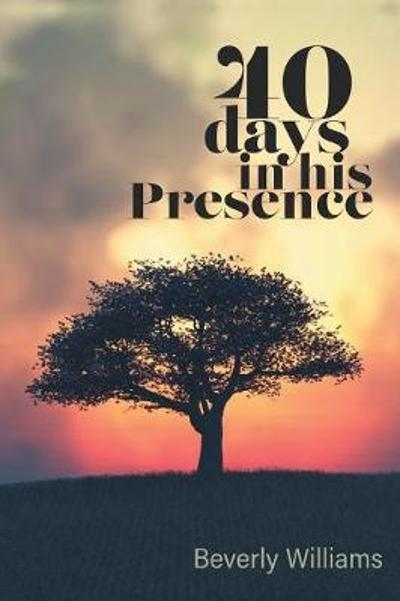 40 Days in His Presence - Beverly Beverly