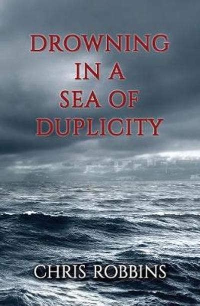 Drowning in a Sea of Duplicity - Chris Robbins