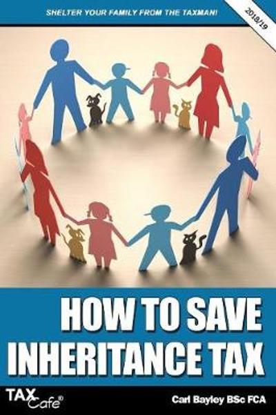 How to Save Inheritance Tax 2018/19 - Carl Bayley