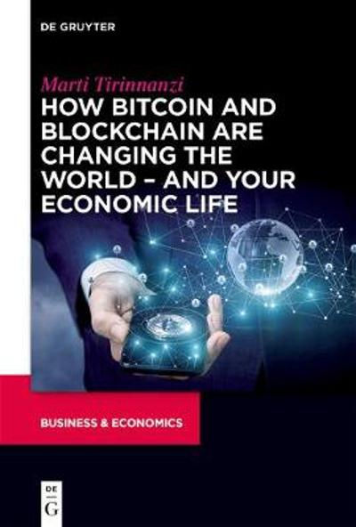 How Bitcoin and Blockchain Are Changing the World - and Your Economic Life - Marti Tirinnanzi