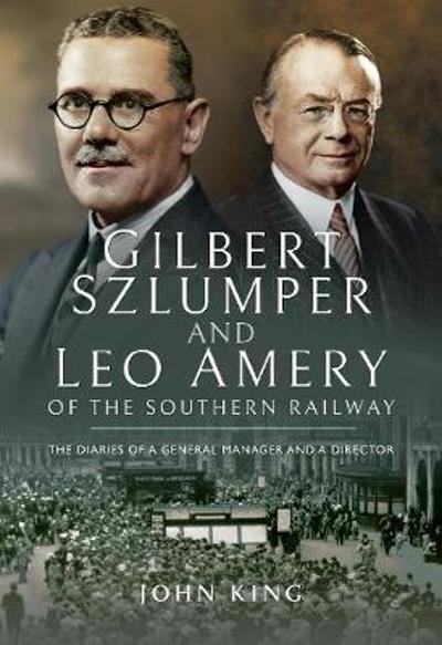 Gilbert Szlumper and Leo Amery of the Southern Railway - John King