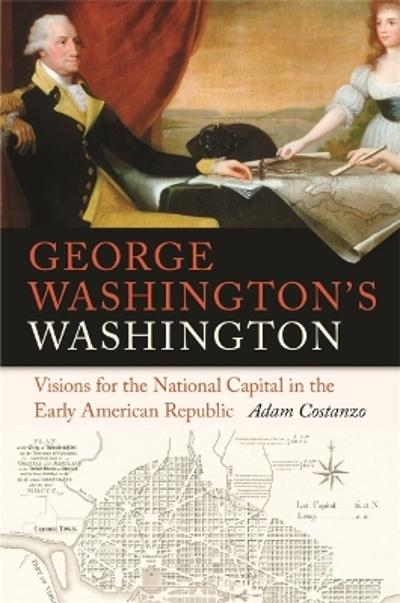 George Washington's Washington - Adam Costanzo