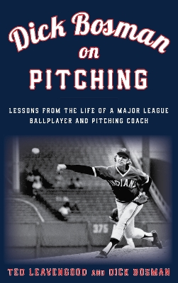Dick Bosman on Pitching - Ted Leavengood