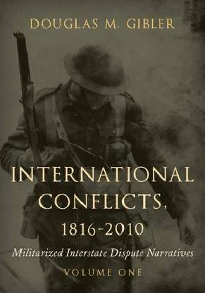 International Conflicts, 1816-2010 - Douglas M. Gibler
