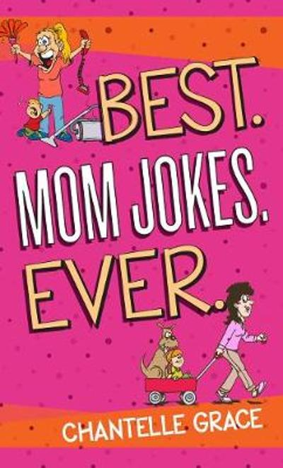 Best. Mom Jokes. Ever - Chantelle Grace