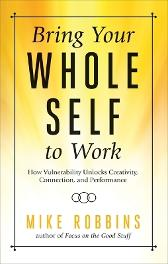 Bring Your Whole Self to Work - Mike Robbins