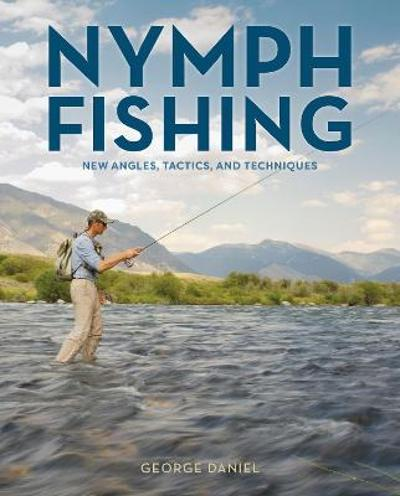 Nymph Fishing - George Daniel