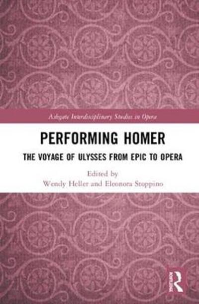 Performing Homer: The Voyage of Ulysses from Epic to Opera - Wendy Heller