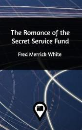 The Romance of the Secret Service Fund - Fred Merrick White