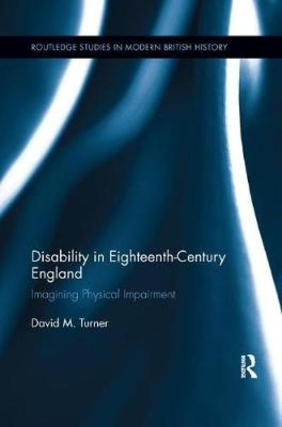 Disability in Eighteenth-Century England - David M. Turner