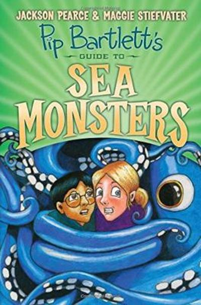Pip Bartlett's Guide to Sea Monsters - Maggie Stiefvater