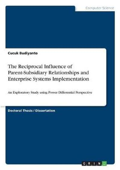 The Reciprocal Influence of Parent-Subsidiary Relationships and Enterprise Systems Implementation - Cucuk Budiyanto