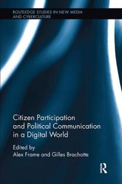 Citizen Participation and Political Communication in a Digital World - Alex Frame