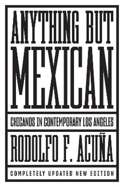 Anything but Mexican - Rodolfo F. Acuna