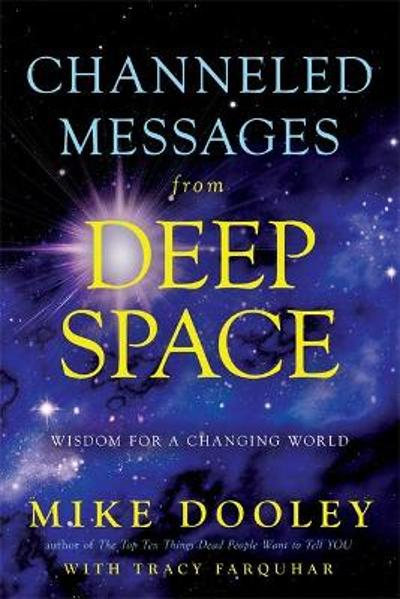 Channeled Messages from Deep Space - Mike Dooley