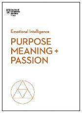 Purpose, Meaning, and Passion (HBR Emotional Intelligence Series) - Harvard Business Review