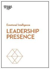 Leadership Presence (HBR Emotional Intelligence Series) - Harvard Business Review