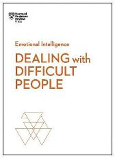Dealing with Difficult People (HBR Emotional Intelligence Series) - Harvard Business Review