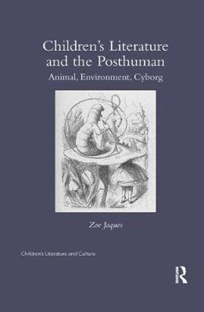 Children's Literature and the Posthuman - Zoe Jaques