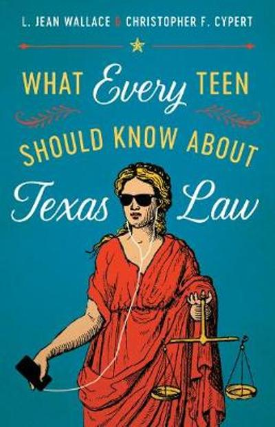 What Every Teen Should Know about Texas Law - L. Jean Wallace