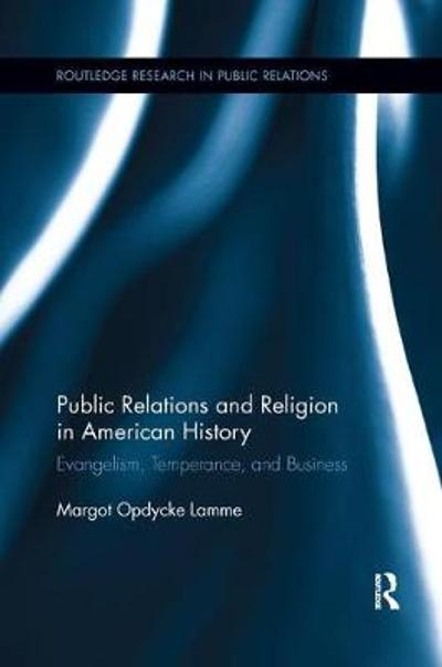 Public Relations and Religion in American History - Margot Opdycke Lamme