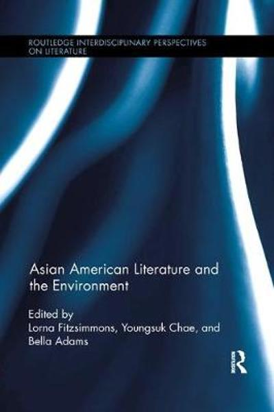 Asian American Literature and the Environment - Lorna Fitzsimmons