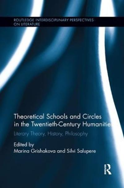 Theoretical Schools and Circles in the Twentieth-Century Humanities - Marina Grishakova