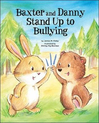 Baxter and Danny Stand Up to Bullying - James M. Foley