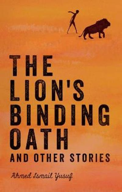 The lion's binding oath and other stories - Ahmed Ismail Yusuf