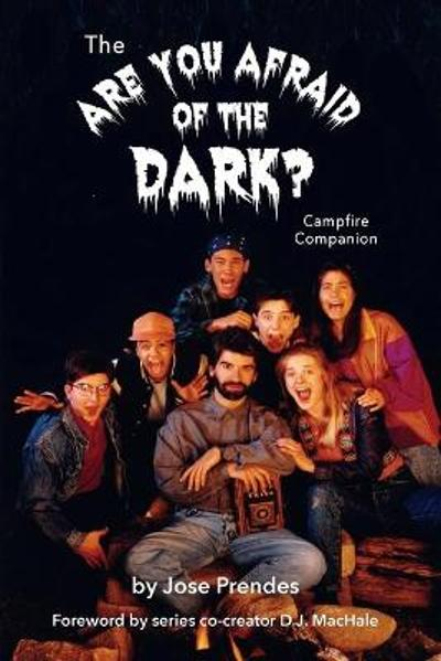 The Are You Afraid of the Dark Campfire Companion - Jose Prendes