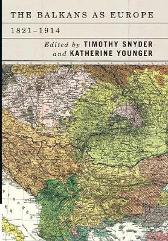 The Balkans as Europe, 1821-1914 - Timothy Snyder Katherine Younger