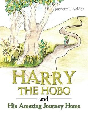 Harry the Hobo and His Amazing Journey Home - Jannette C Valdez