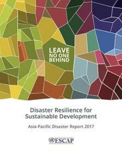 Asia-Pacific disaster report 2017 - United Nations: Economic and Social Commission for Asia and the Pacific