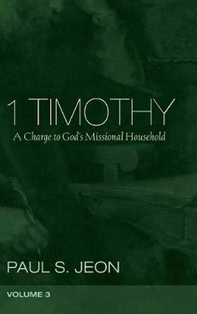 1 Timothy, Volume 3 - Paul S Jeon